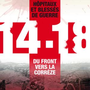 Hôpitaux et blessés de guerre, 1914-1918, du front vers la Corrèze