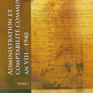 Administration et comptabilité communales (1800-1940) - tome 1
