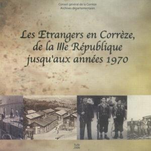Les étrangers en Corrèze, de la IIIème République jusqu'aux années 1970