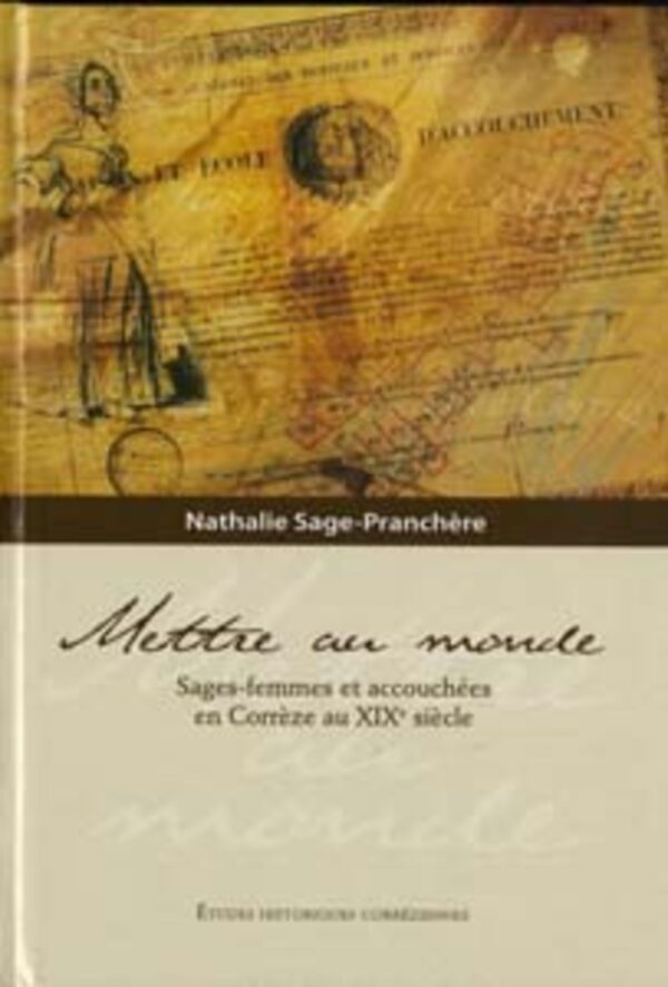 Mettre au monde. Sages-femmes et accouchées en Corrèze au XIXe siècle