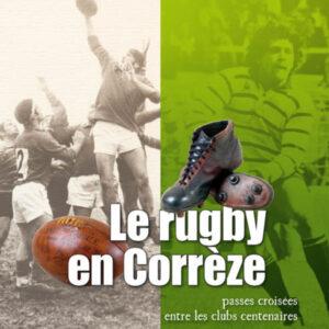 Le rugby en Corrèze, passes croisées entre clubs centenaires.